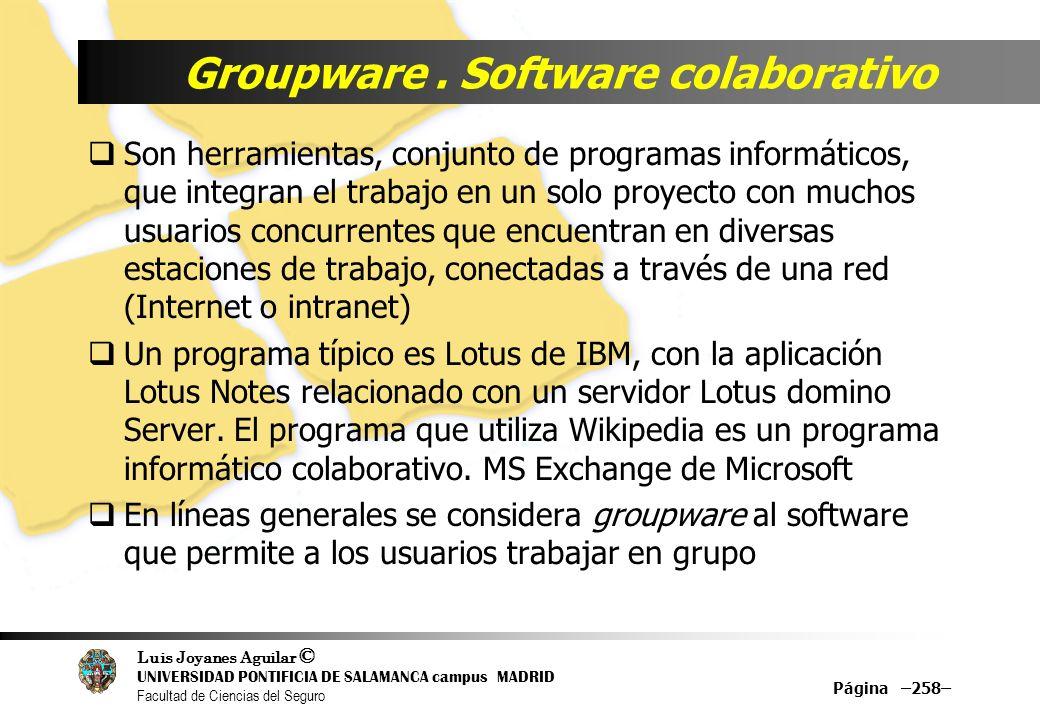Luis Joyanes Aguilar © UNIVERSIDAD PONTIFICIA DE SALAMANCA campus MADRID Facultad de Ciencias del Seguro Groupware. Software colaborativo Son herramie