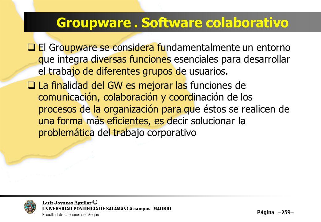 Luis Joyanes Aguilar © UNIVERSIDAD PONTIFICIA DE SALAMANCA campus MADRID Facultad de Ciencias del Seguro Groupware. Software colaborativo El Groupware