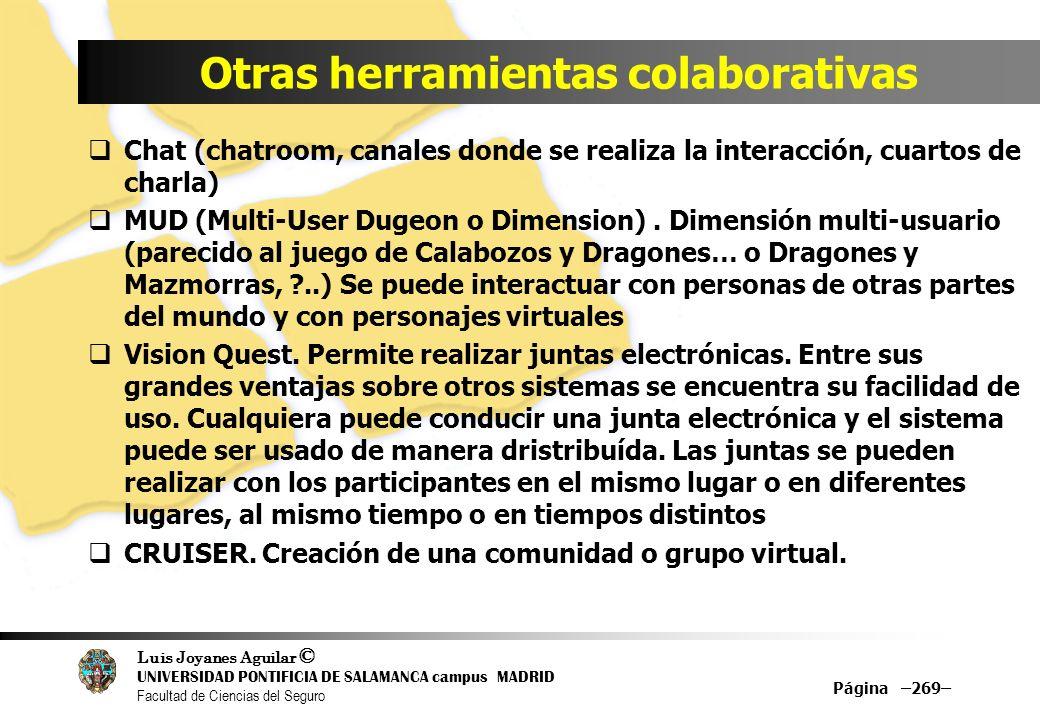 Luis Joyanes Aguilar © UNIVERSIDAD PONTIFICIA DE SALAMANCA campus MADRID Facultad de Ciencias del Seguro Otras herramientas colaborativas Chat (chatro
