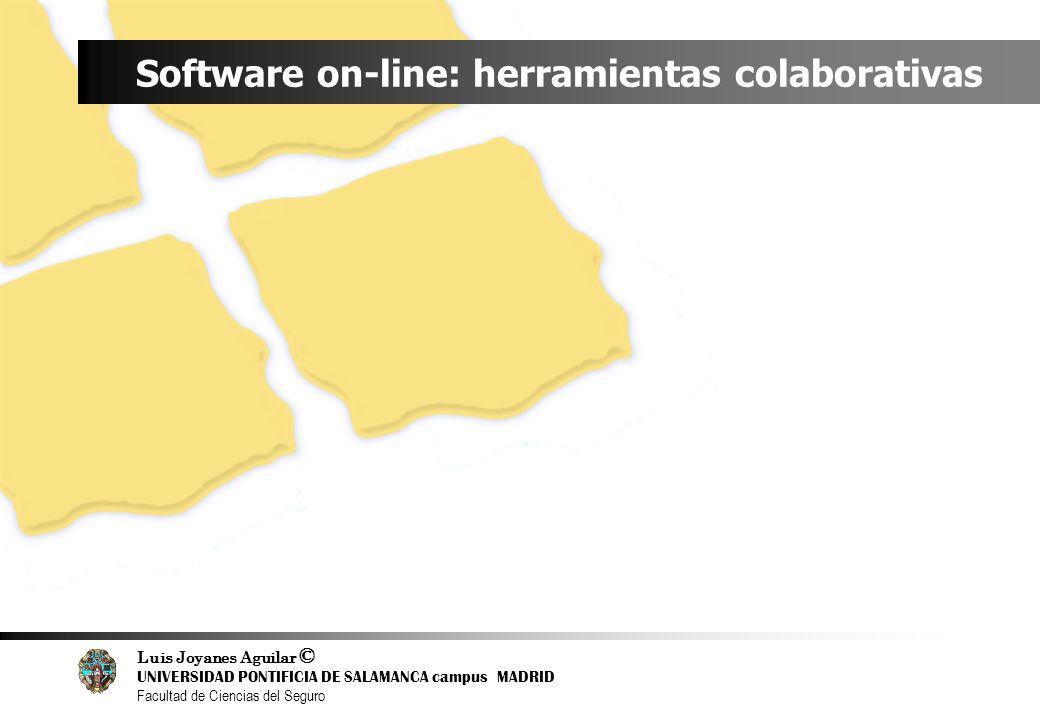 Luis Joyanes Aguilar © UNIVERSIDAD PONTIFICIA DE SALAMANCA campus MADRID Facultad de Ciencias del Seguro Software on-line: herramientas colaborativas