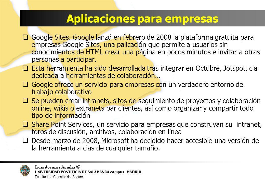 Luis Joyanes Aguilar © UNIVERSIDAD PONTIFICIA DE SALAMANCA campus MADRID Facultad de Ciencias del Seguro Aplicaciones para empresas Google Sites. Goog