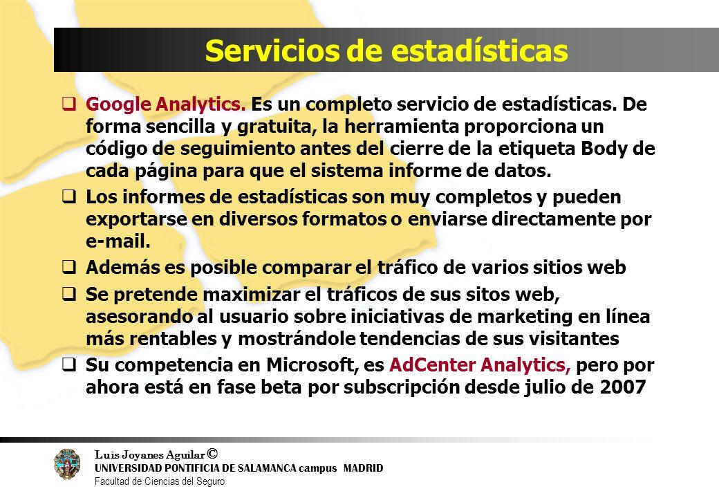 Luis Joyanes Aguilar © UNIVERSIDAD PONTIFICIA DE SALAMANCA campus MADRID Facultad de Ciencias del Seguro Servicios de estadísticas Google Analytics. E