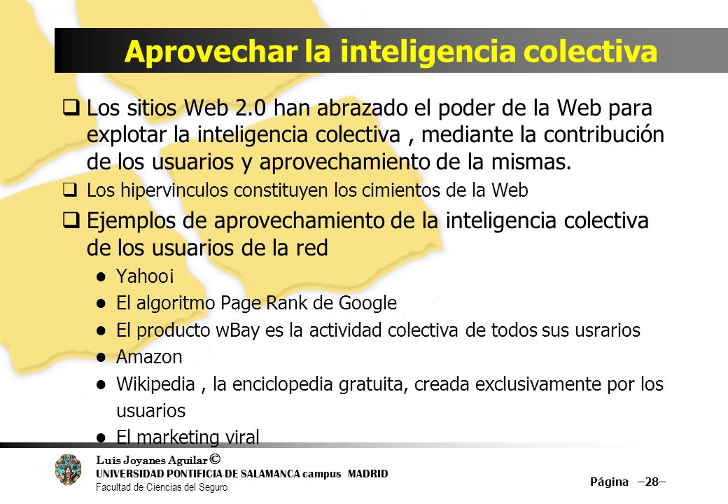 Luis Joyanes Aguilar © UNIVERSIDAD PONTIFICIA DE SALAMANCA campus MADRID Facultad de Ciencias del Seguro Aprovechar la inteligencia colectiva Los siti