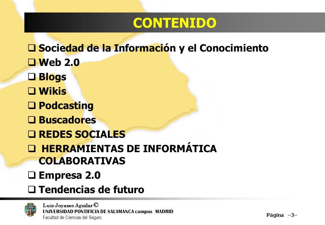 Luis Joyanes Aguilar © UNIVERSIDAD PONTIFICIA DE SALAMANCA campus MADRID Facultad de Ciencias del Seguro CONTENIDO Sociedad de la Información y el Con