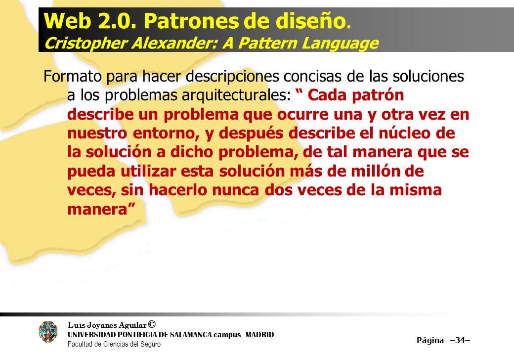 Luis Joyanes Aguilar © UNIVERSIDAD PONTIFICIA DE SALAMANCA campus MADRID Facultad de Ciencias del Seguro Web 2.0. Patrones de diseño. Cristopher Alexa