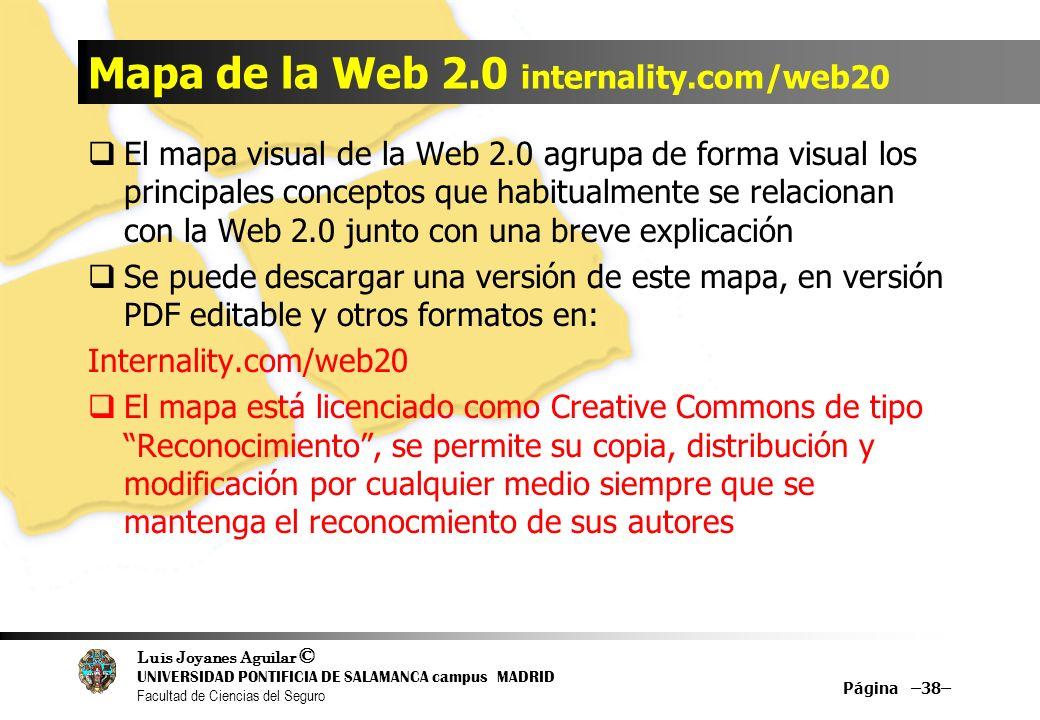 Luis Joyanes Aguilar © UNIVERSIDAD PONTIFICIA DE SALAMANCA campus MADRID Facultad de Ciencias del Seguro Mapa de la Web 2.0 internality.com/web20 El m