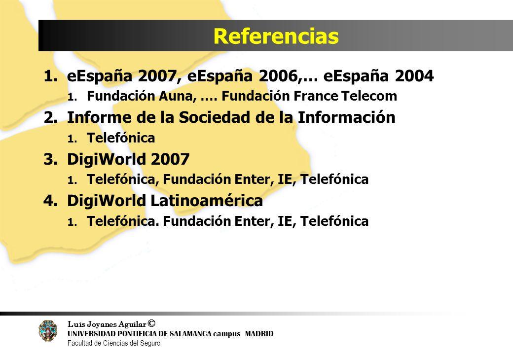 Luis Joyanes Aguilar © UNIVERSIDAD PONTIFICIA DE SALAMANCA campus MADRID Facultad de Ciencias del Seguro Referencias 1.eEspaña 2007, eEspaña 2006,… eE