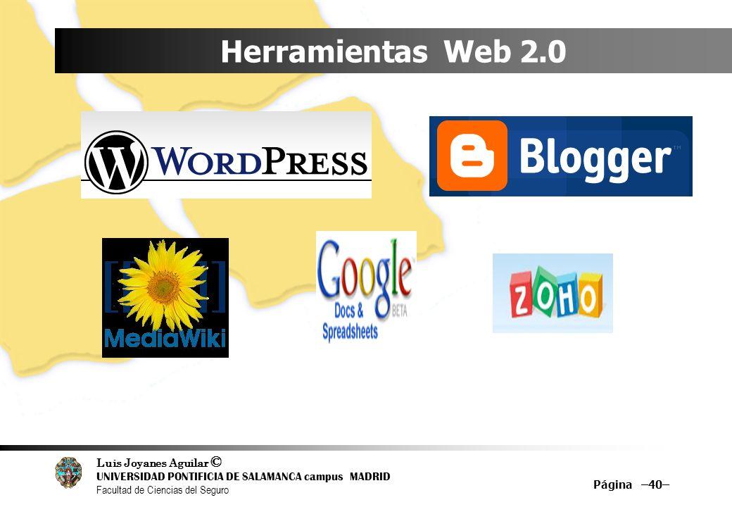 Luis Joyanes Aguilar © UNIVERSIDAD PONTIFICIA DE SALAMANCA campus MADRID Facultad de Ciencias del Seguro Herramientas Web 2.0 Página –40–
