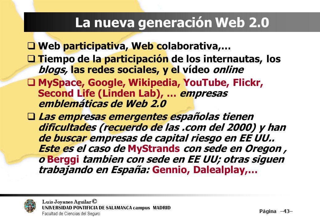 Luis Joyanes Aguilar © UNIVERSIDAD PONTIFICIA DE SALAMANCA campus MADRID Facultad de Ciencias del Seguro Página –43– La nueva generación Web 2.0 Web p