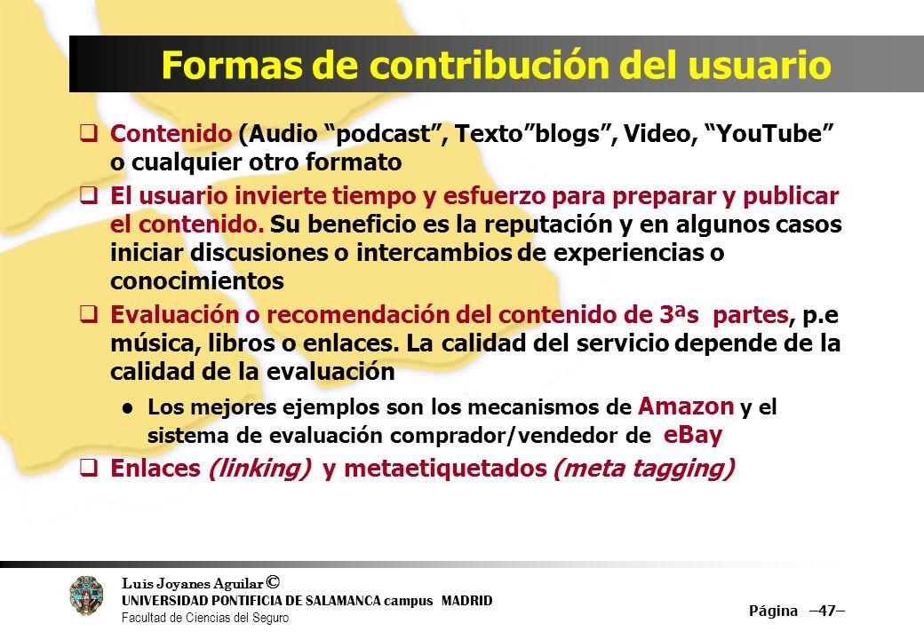 Luis Joyanes Aguilar © UNIVERSIDAD PONTIFICIA DE SALAMANCA campus MADRID Facultad de Ciencias del Seguro Página –47– Formas de contribución del usuari