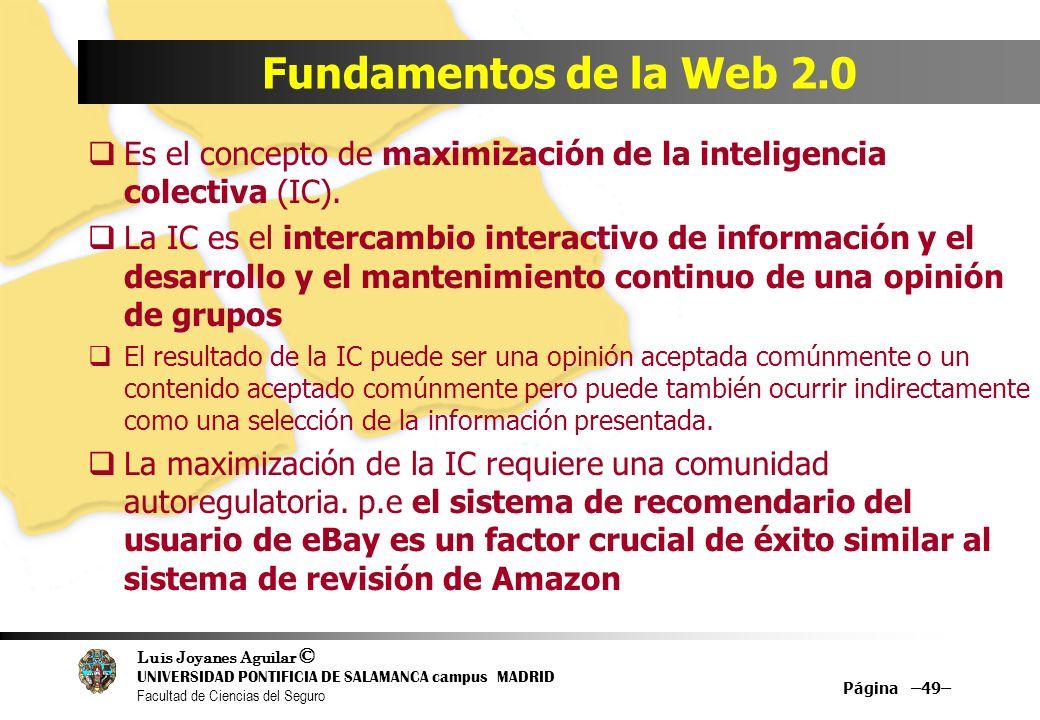 Luis Joyanes Aguilar © UNIVERSIDAD PONTIFICIA DE SALAMANCA campus MADRID Facultad de Ciencias del Seguro Página –49– Fundamentos de la Web 2.0 Es el c