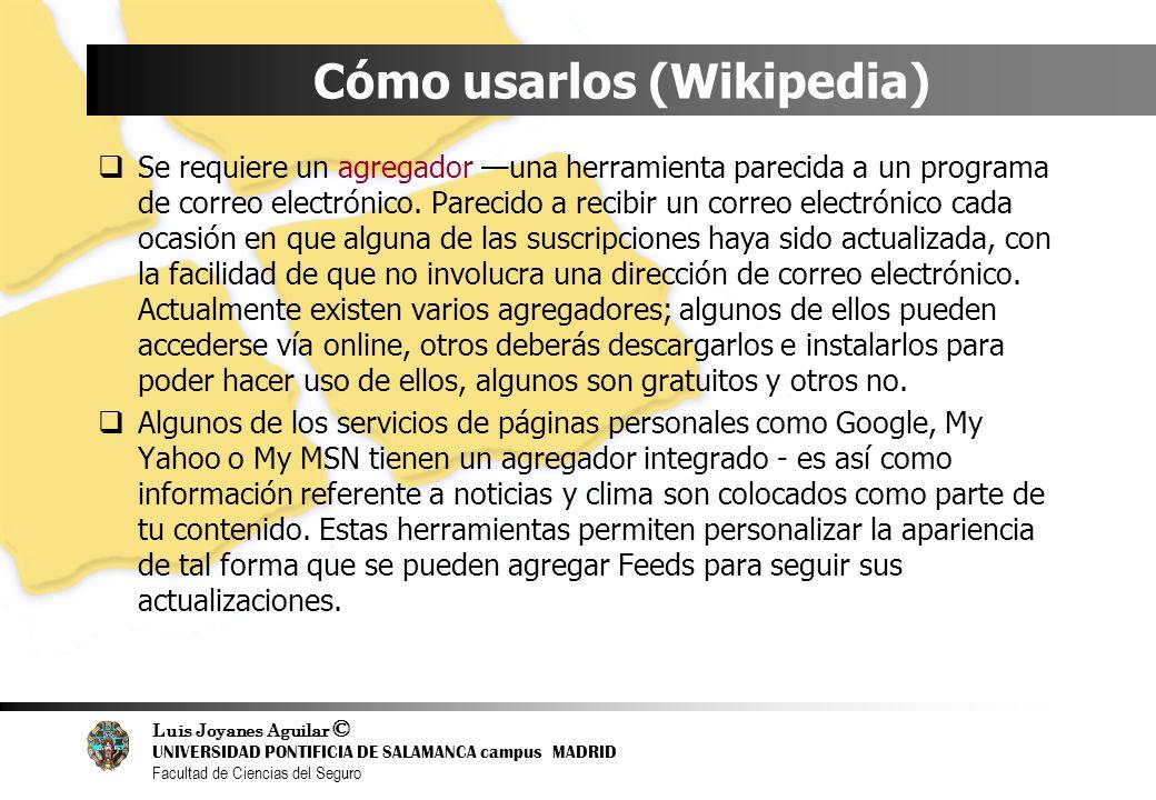 Luis Joyanes Aguilar © UNIVERSIDAD PONTIFICIA DE SALAMANCA campus MADRID Facultad de Ciencias del Seguro Cómo usarlos (Wikipedia) Se requiere un agreg