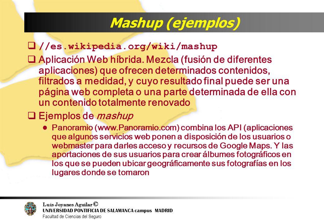 Luis Joyanes Aguilar © UNIVERSIDAD PONTIFICIA DE SALAMANCA campus MADRID Facultad de Ciencias del Seguro Mashup (ejemplos) //es.wikipedia.org/wiki/mas