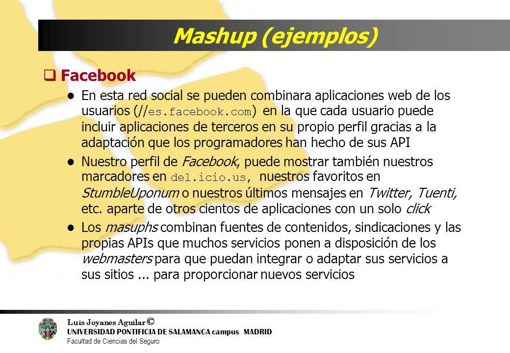 Luis Joyanes Aguilar © UNIVERSIDAD PONTIFICIA DE SALAMANCA campus MADRID Facultad de Ciencias del Seguro Mashup (ejemplos) Facebook En esta red social