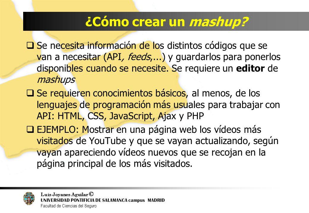 Luis Joyanes Aguilar © UNIVERSIDAD PONTIFICIA DE SALAMANCA campus MADRID Facultad de Ciencias del Seguro ¿Cómo crear un mashup? Se necesita informació