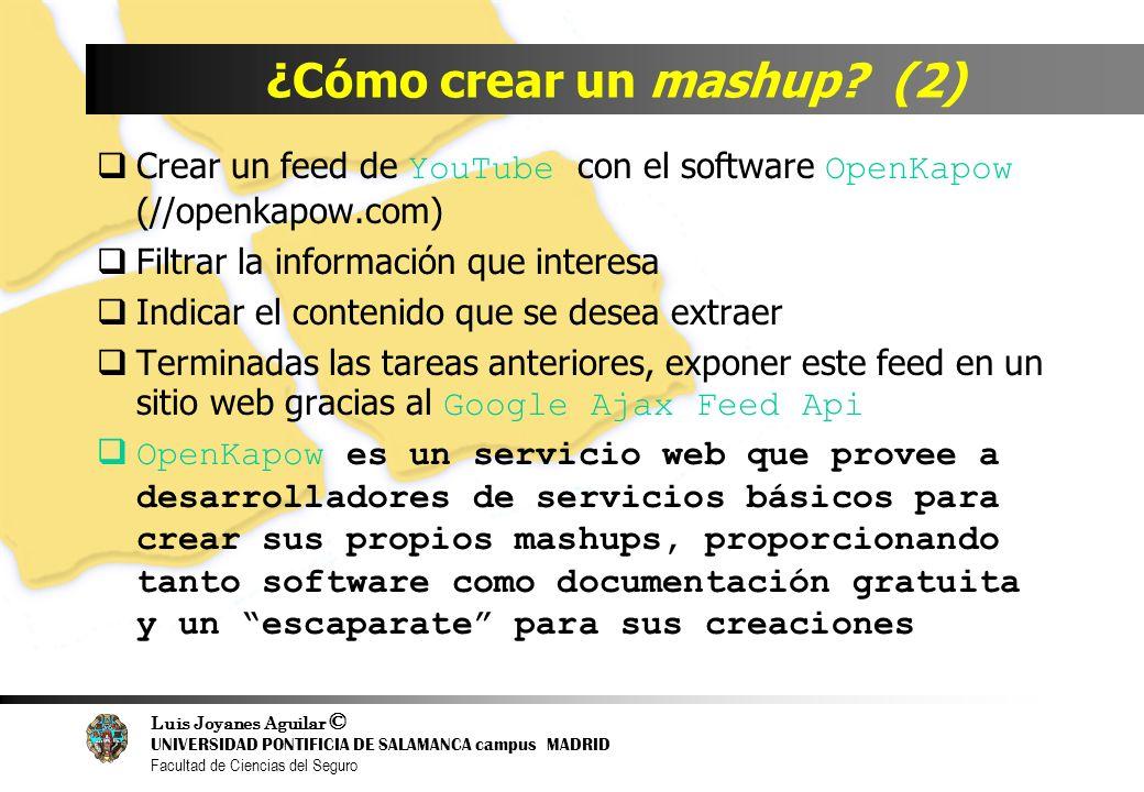 Luis Joyanes Aguilar © UNIVERSIDAD PONTIFICIA DE SALAMANCA campus MADRID Facultad de Ciencias del Seguro ¿Cómo crear un mashup? (2) Crear un feed de Y