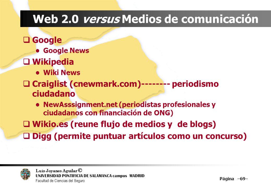 Luis Joyanes Aguilar © UNIVERSIDAD PONTIFICIA DE SALAMANCA campus MADRID Facultad de Ciencias del Seguro Página –69– Web 2.0 versus Medios de comunica