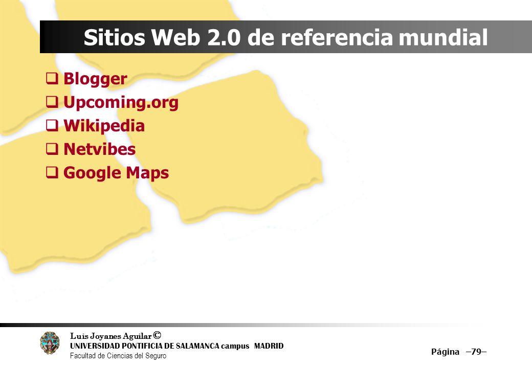 Luis Joyanes Aguilar © UNIVERSIDAD PONTIFICIA DE SALAMANCA campus MADRID Facultad de Ciencias del Seguro Página –79– Sitios Web 2.0 de referencia mund