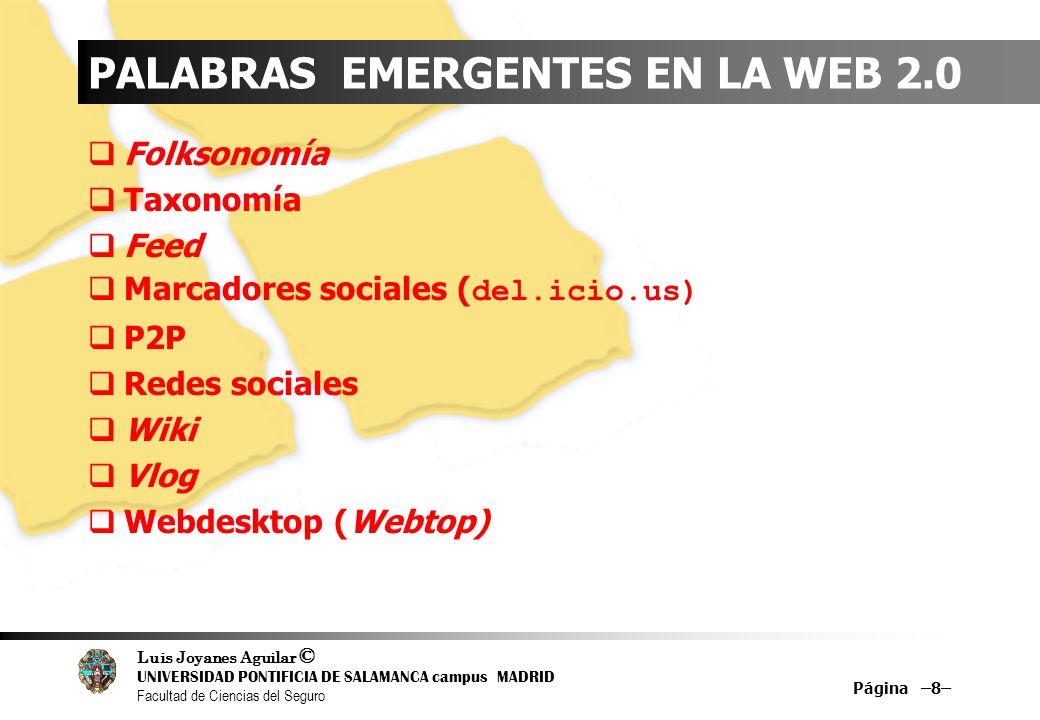 Luis Joyanes Aguilar © UNIVERSIDAD PONTIFICIA DE SALAMANCA campus MADRID Facultad de Ciencias del Seguro PALABRAS EMERGENTES EN LA WEB 2.0 Folksonomía