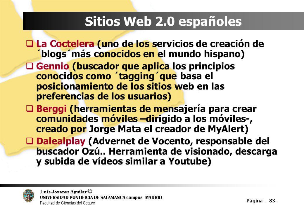 Luis Joyanes Aguilar © UNIVERSIDAD PONTIFICIA DE SALAMANCA campus MADRID Facultad de Ciencias del Seguro Página –83– Sitios Web 2.0 españoles La Cocte