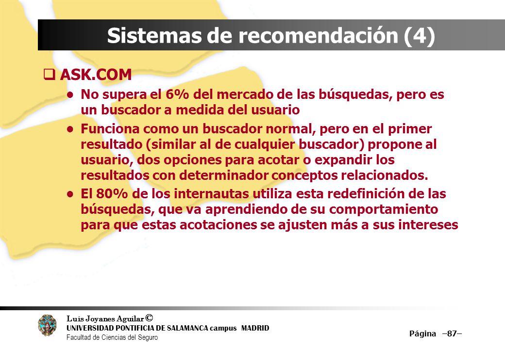 Luis Joyanes Aguilar © UNIVERSIDAD PONTIFICIA DE SALAMANCA campus MADRID Facultad de Ciencias del Seguro Página –87– Sistemas de recomendación (4) ASK
