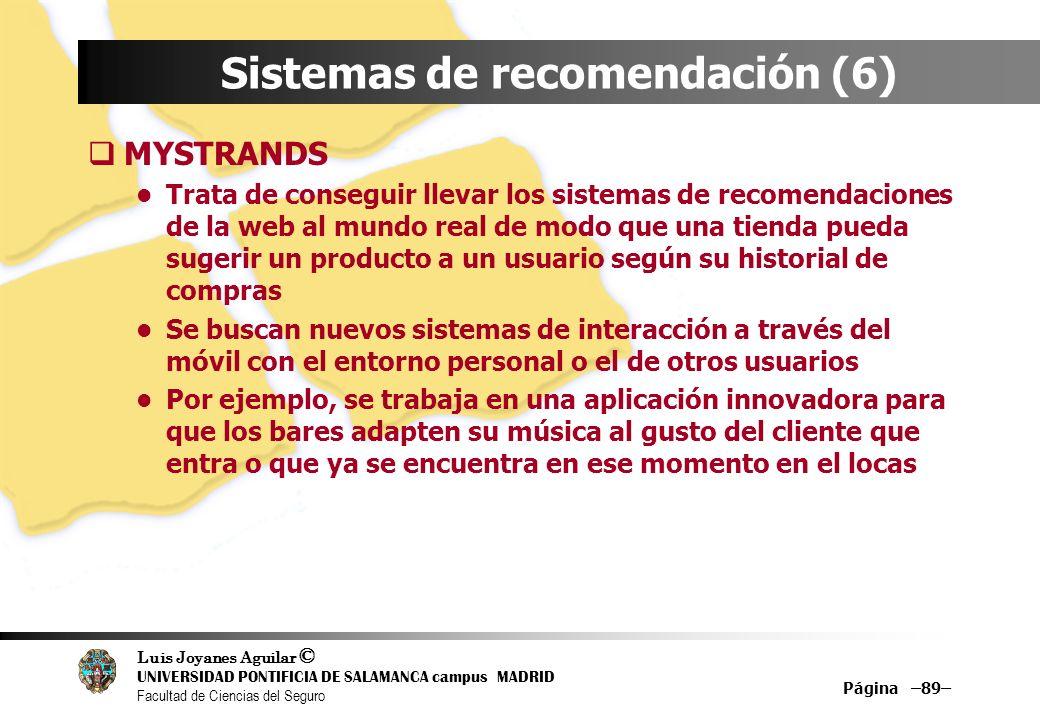Luis Joyanes Aguilar © UNIVERSIDAD PONTIFICIA DE SALAMANCA campus MADRID Facultad de Ciencias del Seguro Página –89– Sistemas de recomendación (6) MYS