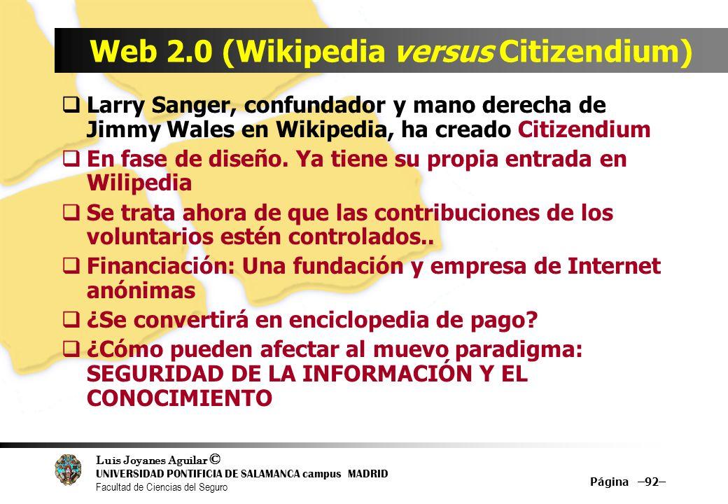 Luis Joyanes Aguilar © UNIVERSIDAD PONTIFICIA DE SALAMANCA campus MADRID Facultad de Ciencias del Seguro Página –92– Web 2.0 (Wikipedia versus Citizen