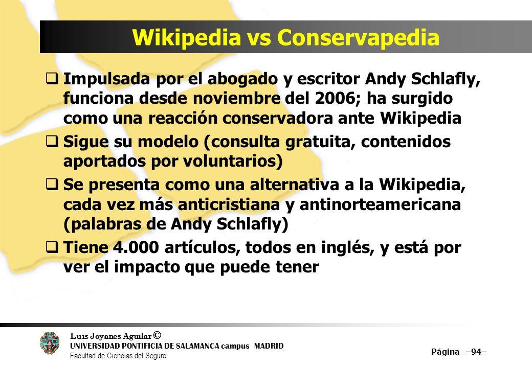 Luis Joyanes Aguilar © UNIVERSIDAD PONTIFICIA DE SALAMANCA campus MADRID Facultad de Ciencias del Seguro Página –94– Wikipedia vs Conservapedia Impuls