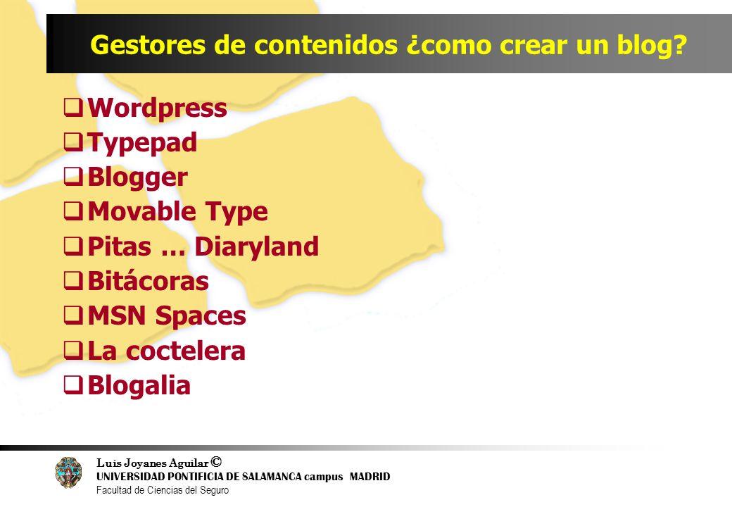 Luis Joyanes Aguilar © UNIVERSIDAD PONTIFICIA DE SALAMANCA campus MADRID Facultad de Ciencias del Seguro Gestores de contenidos ¿como crear un blog? W