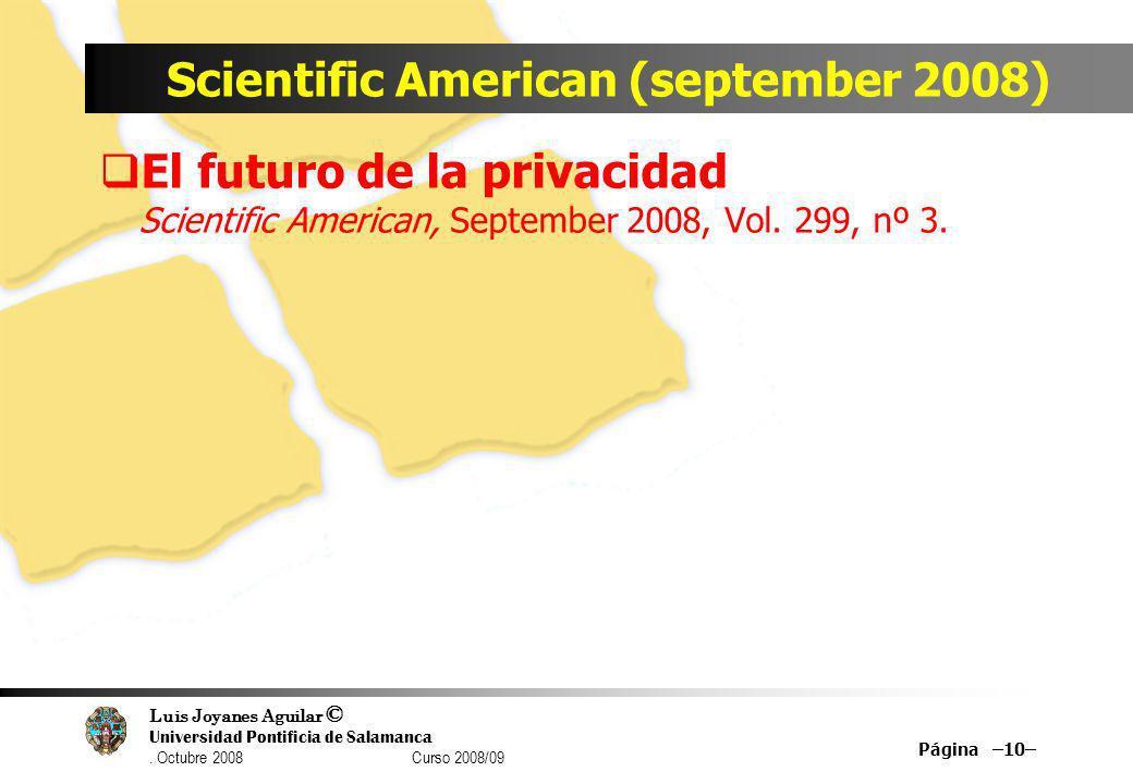 Luis Joyanes Aguilar © Universidad Pontificia de Salamanca. Octubre 2008 Curso 2008/09 Scientific American (september 2008) El futuro de la privacidad