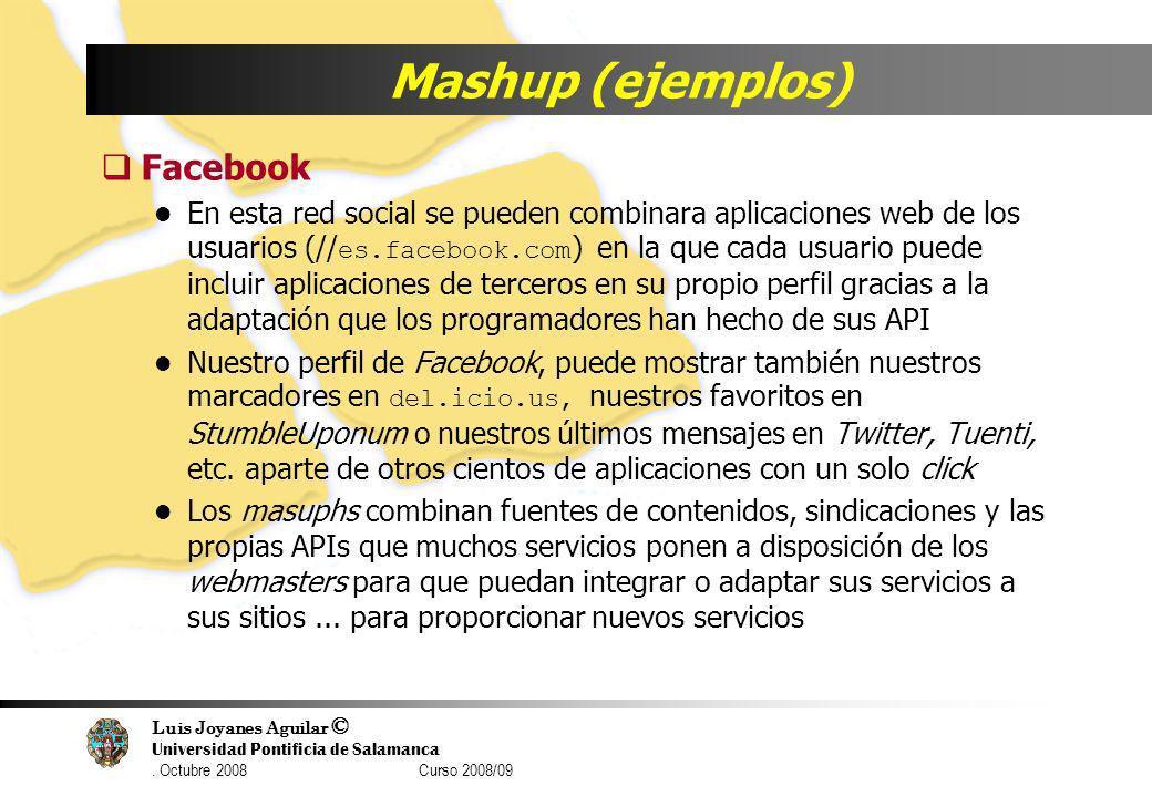 Luis Joyanes Aguilar © Universidad Pontificia de Salamanca. Octubre 2008 Curso 2008/09 Mashup (ejemplos) Facebook En esta red social se pueden combina
