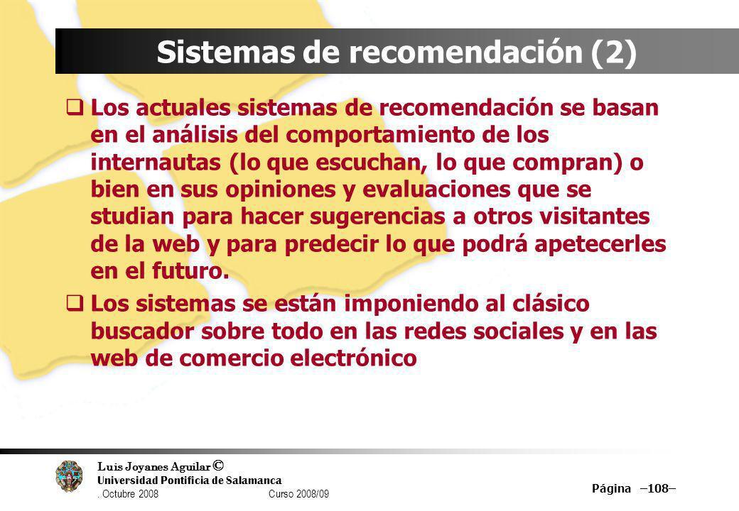 Luis Joyanes Aguilar © Universidad Pontificia de Salamanca. Octubre 2008 Curso 2008/09 Página –108– Sistemas de recomendación (2) Los actuales sistema