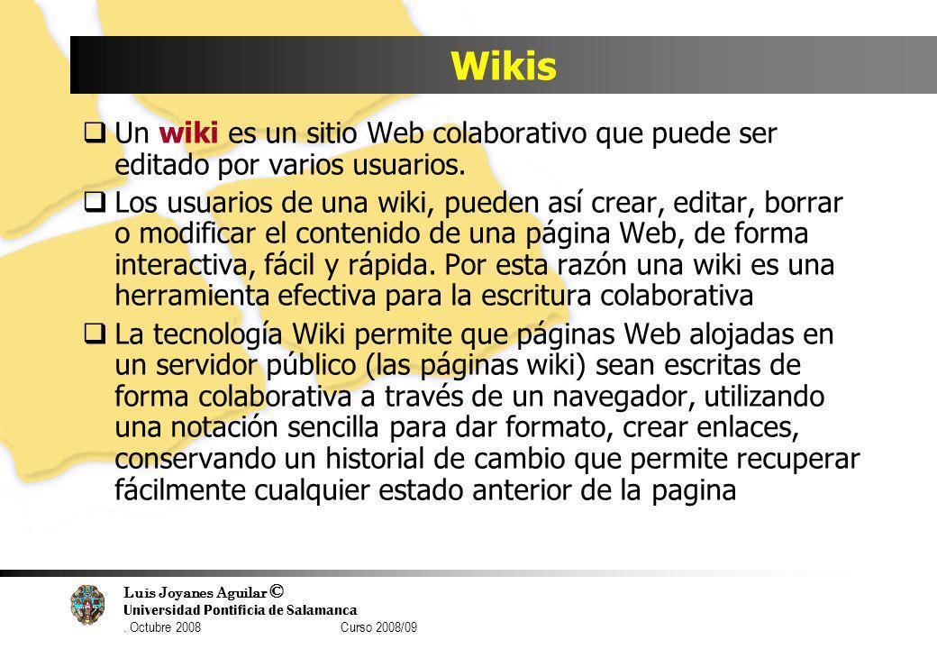 Luis Joyanes Aguilar © Universidad Pontificia de Salamanca. Octubre 2008 Curso 2008/09 Wikis Un wiki es un sitio Web colaborativo que puede ser editad