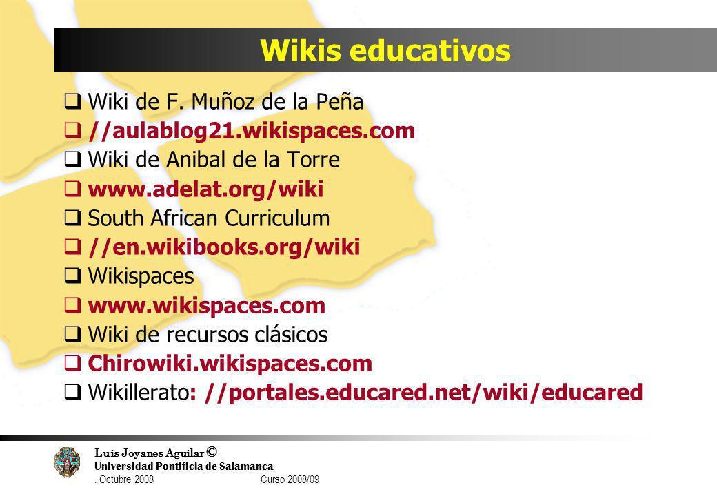 Luis Joyanes Aguilar © Universidad Pontificia de Salamanca. Octubre 2008 Curso 2008/09 Wikis educativos Wiki de F. Muñoz de la Peña //aulablog21.wikis