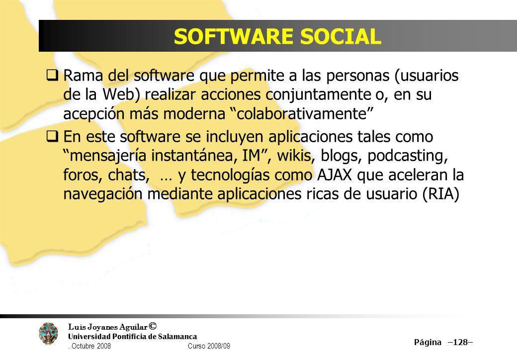 Luis Joyanes Aguilar © Universidad Pontificia de Salamanca. Octubre 2008 Curso 2008/09 SOFTWARE SOCIAL Rama del software que permite a las personas (u