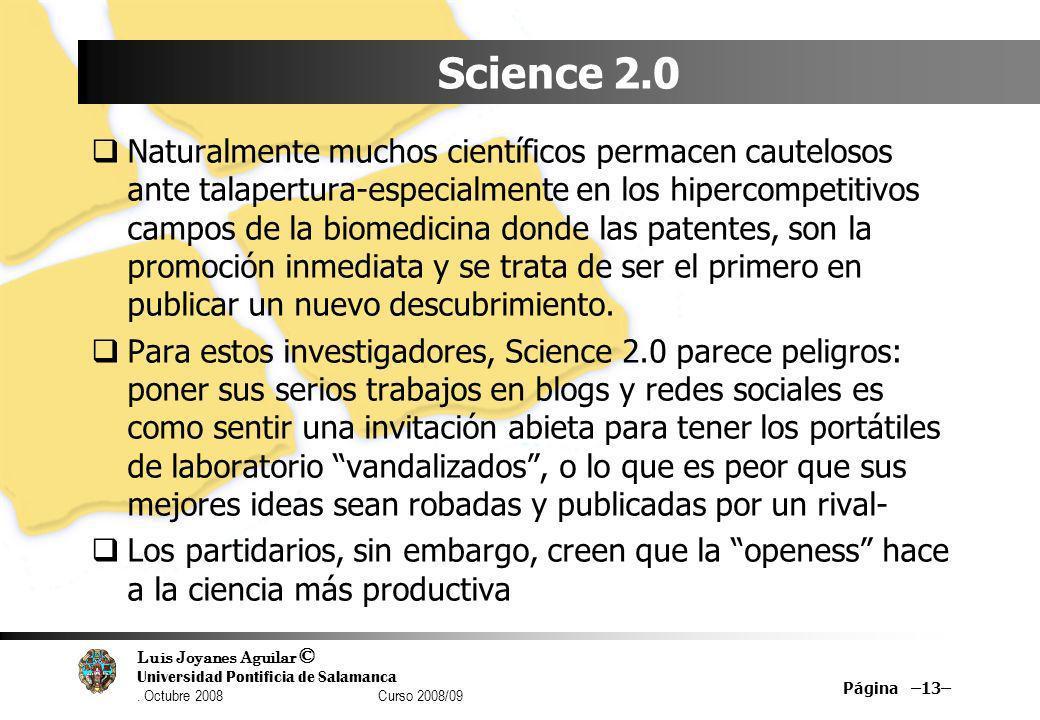 Luis Joyanes Aguilar © Universidad Pontificia de Salamanca. Octubre 2008 Curso 2008/09 Science 2.0 Naturalmente muchos científicos permacen cautelosos