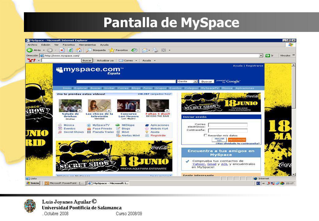Luis Joyanes Aguilar © Universidad Pontificia de Salamanca. Octubre 2008 Curso 2008/09 Pantalla de MySpace