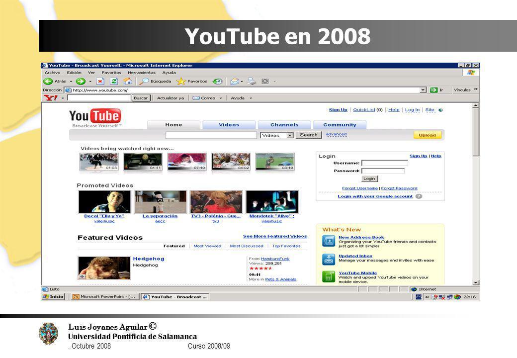 Luis Joyanes Aguilar © Universidad Pontificia de Salamanca. Octubre 2008 Curso 2008/09 YouTube en 2008