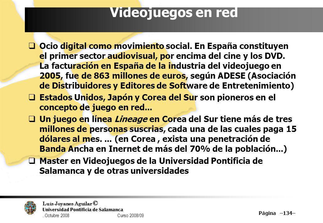 Luis Joyanes Aguilar © Universidad Pontificia de Salamanca. Octubre 2008 Curso 2008/09 Página –134– Videojuegos en red Ocio digital como movimiento so