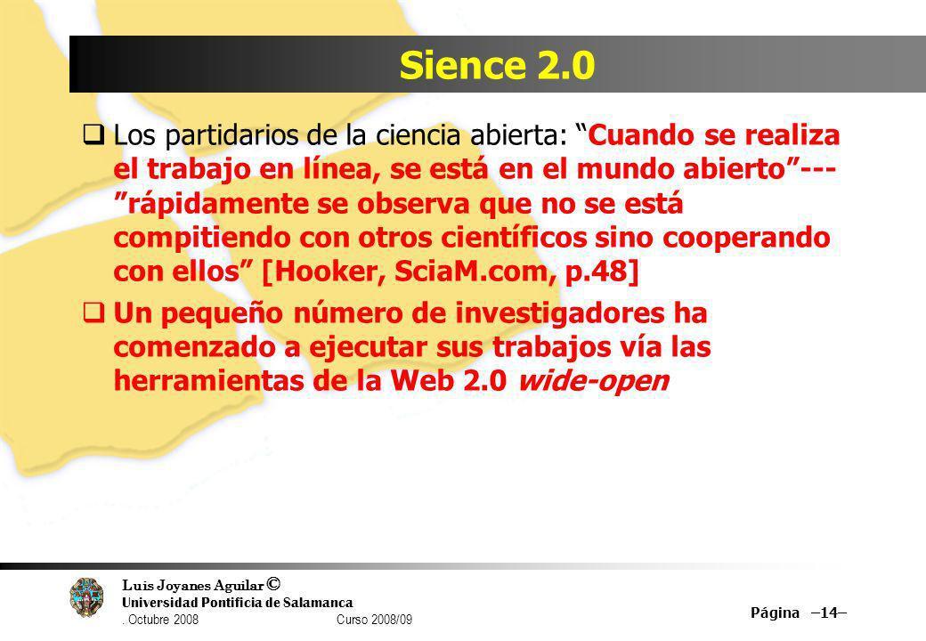 Luis Joyanes Aguilar © Universidad Pontificia de Salamanca. Octubre 2008 Curso 2008/09 Sience 2.0 Los partidarios de la ciencia abierta: Cuando se rea