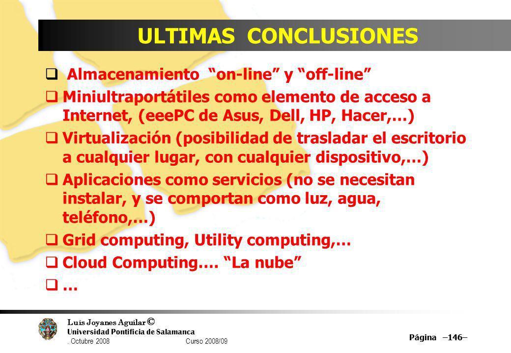 Luis Joyanes Aguilar © Universidad Pontificia de Salamanca. Octubre 2008 Curso 2008/09 Página –146– ULTIMAS CONCLUSIONES Almacenamiento on-line y off-