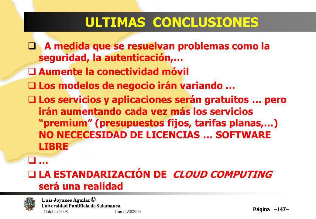 Luis Joyanes Aguilar © Universidad Pontificia de Salamanca. Octubre 2008 Curso 2008/09 Página –147– ULTIMAS CONCLUSIONES A medida que se resuelvan pro