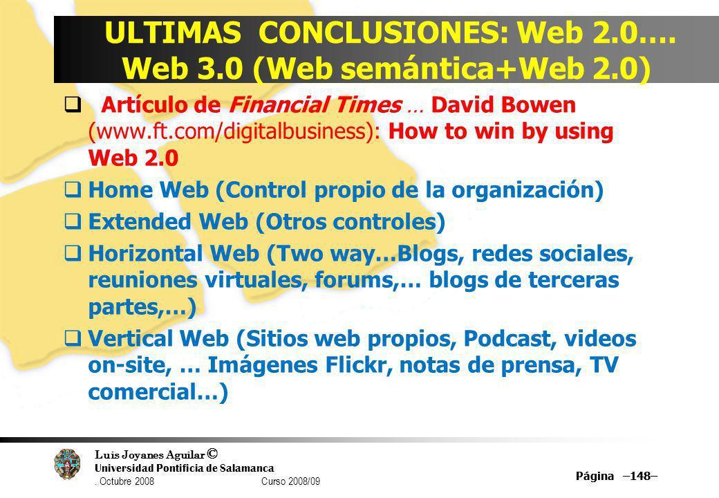 Luis Joyanes Aguilar © Universidad Pontificia de Salamanca. Octubre 2008 Curso 2008/09 Página –148– ULTIMAS CONCLUSIONES: Web 2.0…. Web 3.0 (Web semán