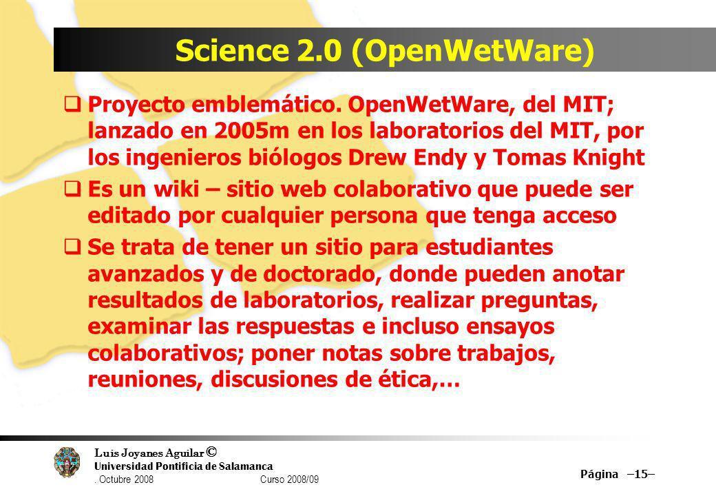 Luis Joyanes Aguilar © Universidad Pontificia de Salamanca. Octubre 2008 Curso 2008/09 Science 2.0 (OpenWetWare) Proyecto emblemático. OpenWetWare, de