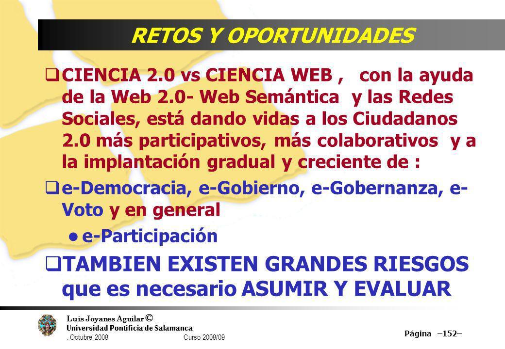 Luis Joyanes Aguilar © Universidad Pontificia de Salamanca. Octubre 2008 Curso 2008/09 Página –152– RETOS Y OPORTUNIDADES CIENCIA 2.0 vs CIENCIA WEB,