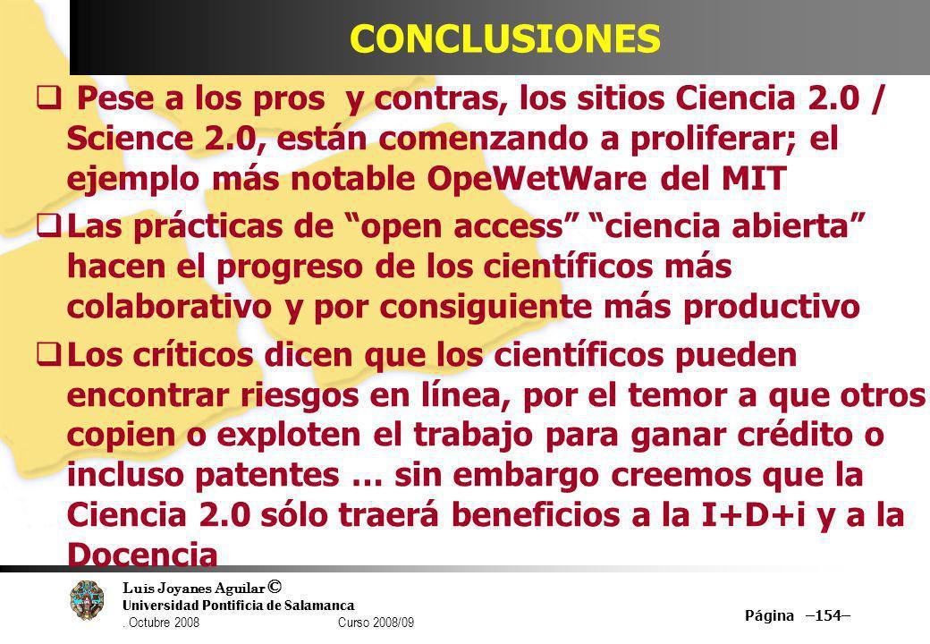 Luis Joyanes Aguilar © Universidad Pontificia de Salamanca. Octubre 2008 Curso 2008/09 Página –154– CONCLUSIONES Pese a los pros y contras, los sitios