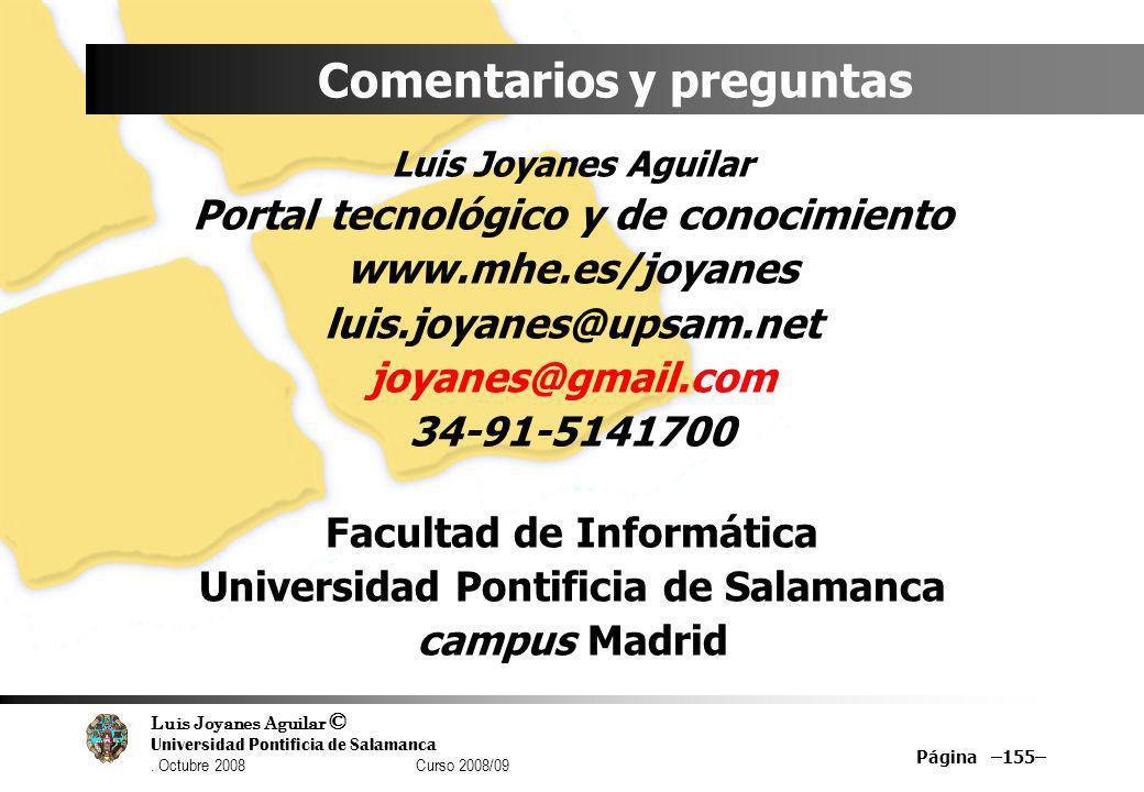 Luis Joyanes Aguilar © Universidad Pontificia de Salamanca. Octubre 2008 Curso 2008/09 Página –155– Comentarios y preguntas Luis Joyanes Aguilar Porta