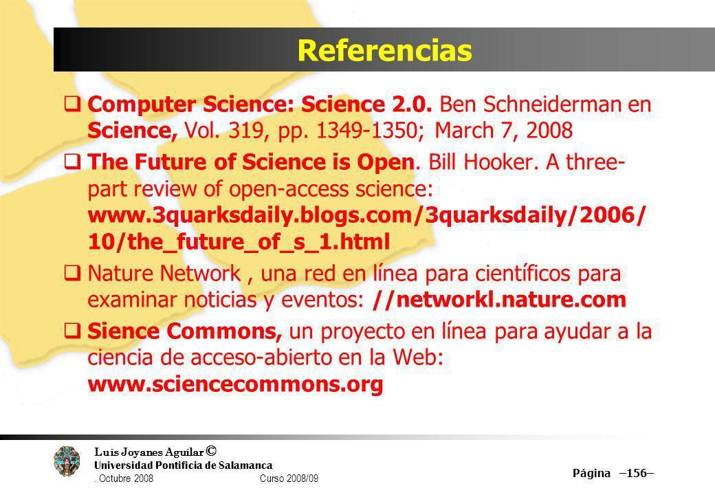 Luis Joyanes Aguilar © Universidad Pontificia de Salamanca. Octubre 2008 Curso 2008/09 Referencias Computer Science: Science 2.0. Ben Schneiderman en