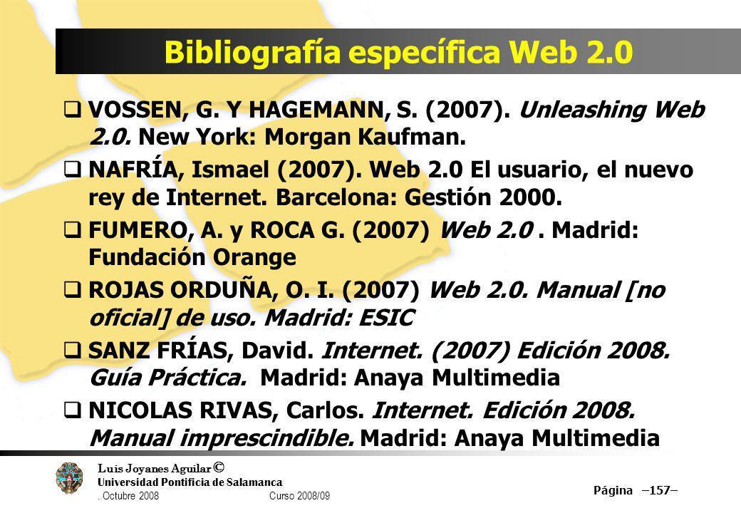 Luis Joyanes Aguilar © Universidad Pontificia de Salamanca. Octubre 2008 Curso 2008/09 Bibliografía específica Web 2.0 Página –157– VOSSEN, G. Y HAGEM