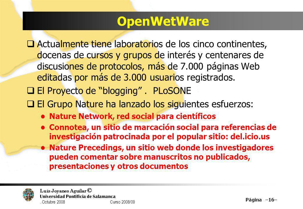Luis Joyanes Aguilar © Universidad Pontificia de Salamanca. Octubre 2008 Curso 2008/09 OpenWetWare Actualmente tiene laboratorios de los cinco contine